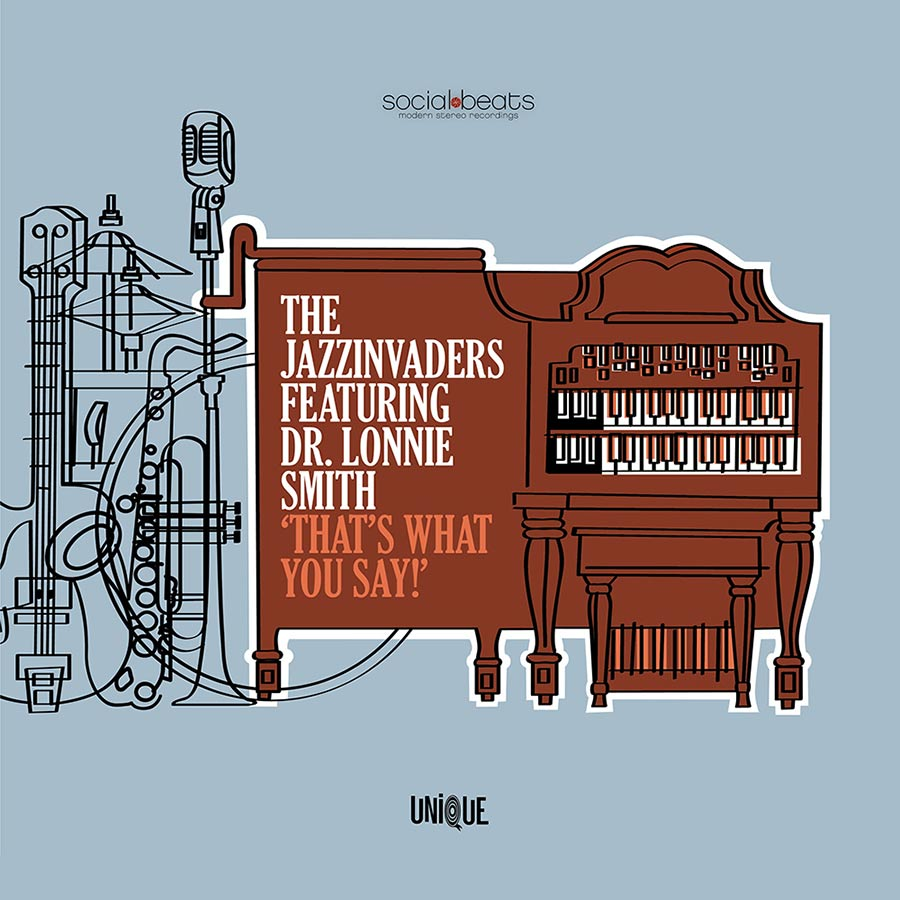 """The Jazzinvaders ft. Dr Lonnie Smith // """"That's What You Say"""""""